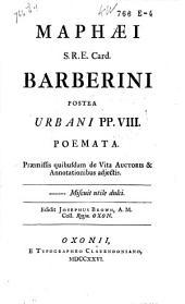 Maphaei S. R. E. Card. Barberini nunc Urbani Pp. VIII, Poemata