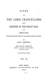 Lives of the Lord Chancellors and Keepers of the Great Seal of England: From the Earliest Times Till the Reign of Queen Victoria, Volume 4