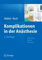 Komplikationen in der Anästhesie: Fallbeispiele Analyse Prävention, Ausgabe 3