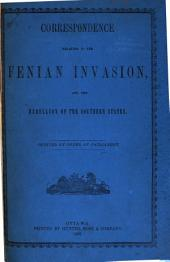 Correspondence Relating to the Fenian Invasion: And the Rebellion of the Southern States
