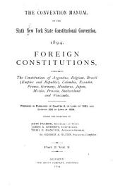 Foreign Constitutions: Comprosing the Constitution of Argentine, Belgium, Brazil (empire and Republic), Columbia, Ecuador, France, Germany, Honduras, Japan, Mexico, Prussia, Switzerland and Venezuela