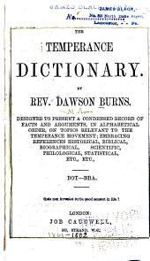 The Temperance Dictionary ...: Designed to Present a Condensed Record of Facts and Arguments, in Alphabetical Order, on Topics Relevant to the Temperance Movement; ...