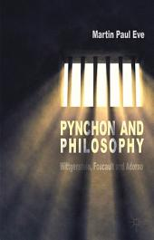 Pynchon and Philosophy: Wittgenstein, Foucault and Adorno