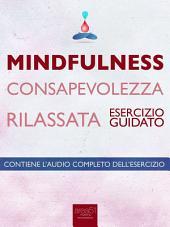 Mindfulness – Consapevolezza rilassata: Esercizio guidato
