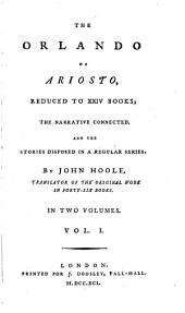 The Orlando of Ariosto,: Reduced to XXIV Books; the Narrative Connected, and the Stories Disposed in a Regular Series: