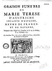 Oraison funèbre de Marie Terese d'Austriche, infante d'Espagne, reyne de France et de Navarre prononcée dans l'Eglise des Carmelites de la ruë du Bouloy, le 20. Decembre 1683 par Monsieur Des Alleurs... [ill. par Guerard]