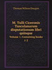 M. Tulli Ciceronis Tusculanarum disputationum libri quinque: Band 1