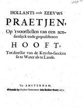 Hollants ende Zeevws praetjen, op 't voorstellen van een aensienlijck ende gequalificeert hooft, tot directie van de krychs-saecken so te water als te lande: Volume 1