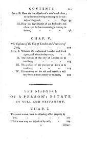 The Law's Disposal of a Person's Estate who Dies Without Will Or Testament:: Shewing in a Clear, Plain, Easy, and Familiar Manner, how a Man's Family Or Relations Will be Entitled to His Real and Personal Estate, by the Laws of England, and Customs of the City of London and Province of York. : To which is Added the Disposal of a Person's Estate, by Will and Testament; Containing an Explanation of the Mortmain-act, with Instructions and Necessary Forms for Every Person to Make, Alter, and Republish His Own Will: : Likewise Directions for Executors how to Act After the Testator's Death ...
