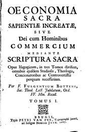 Oeconomia Sacra Sapientiae Increatae Sive Dei cum Hominibus commercium Mediante Scriptura Sacra: Tractatus Isagogicus omnibus ejusdem Studiosis, Theologis, Concionatoribus, ac Controversistis perquam necessarius, Volume 1