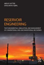 Reservoir Engineering: The Fundamentals, Simulation, and Management of Conventional and Unconventional Recoveries