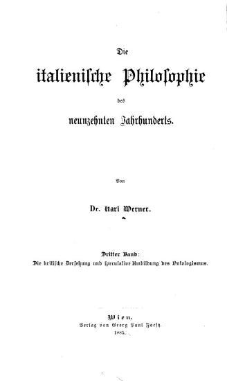 Die italienische Philosphie des neunzehnten Jahrhunderts  Bd  Die kritische Zersetzung und speculative Umbildung des Ontologismus PDF