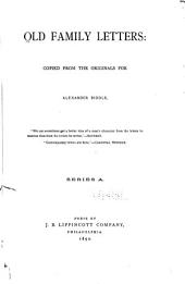 Old Family Letters: Copied from the Originals for Alexander Biddle... Series A-[B]