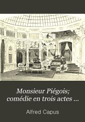 Monsieur Piégois; comédie en trois actes ...