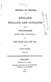 A Journal of Travels in England, Holland and Scotland: And of Two Passages Over the Atlantic, in the Years 1805 and 1806 ...