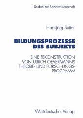 Bildungsprozesse des Subjekts: Eine Rekonstruktion von Ulrich Oevermanns Theorie- und Forschungsprogramm