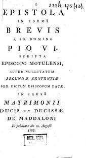 Epistola in formâ brevis a SS. domino Pio VI, scripta episcopo motulensi, super nullitatem secundae sententiae in causâ matrimonii ducis et ducissae de maddaloni