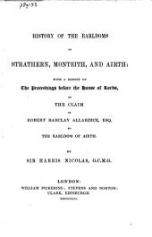 History of the Earldoms of Strathern, Monteith, and Airth: With a Report of the Proceedings Before the House of Lords, on the Claim of Robert Barclay Allardice, Esq. to the Earldom of Airth