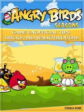 Angry Birds Seasons Game Unofficial Tips Tricks and Walkthroughs