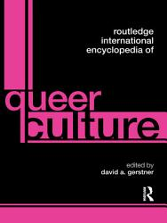 Routledge International Encyclopedia Of Queer Culture Book PDF