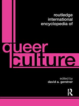 Routledge International Encyclopedia of Queer Culture PDF