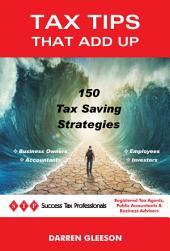 Tax Tips That Add Up: 150 Tax Saving Strategies