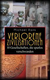 Verlorene Zivilisationen: 10 Kulturen, die spurlos verschwanden