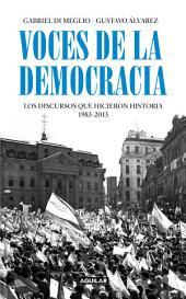 Voces de la democracia: Los discursos que hicieron historia 1983 - 2013