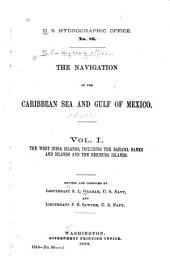The Navigation of the Caribbean Sea and Gulf of Mexico: The West India Islands, including the Bahama Banks and Islands and the Bermuda Islands. Rev. and comp. by Lieutenant S. L. Graham ... and Lieutenant F. E. Sawyer