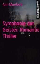Symphonie der Geister: Romantic Thriller: Cassiopeiapress Spannung