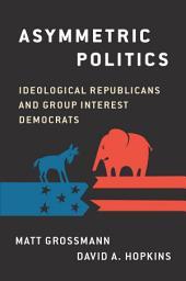 Asymmetric Politics: Ideological Republicans and Group Interest Democrats