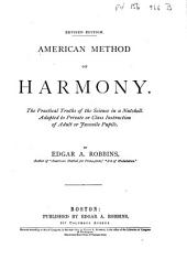 American Method of Harmony: The Practical Truths of the Science in a Nutshell ; Adapted to Private Or Class Instruction of Adult Or Juvenile Pupils