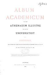 Album academicum van het Athenaeum Illustre en van de Universiteit van Amsterdam: bevattende de namen der hoogleeraren en leeraren van 1632 tot 1882 en der studenten van 1799 tot 1882