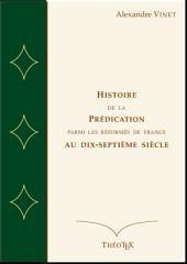 Histoire de la Prédication Parmi les Réformés de France au Dix-Septième Siècle