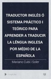 Traductor ingles: ó, Sistema práctico i teórico para aprender á traducir la léngua inglesa por médio de la española