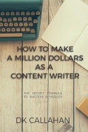 How to Make a Million Dollars As a Content Writer