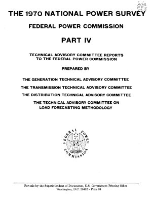 The 1970 National Power Survey  of The  Federal Power Commission  Technical Advisory Committee reports to the Federal Power Commission  prepared by the Generation Technical Advisory Committee  the Transmission Technical Advisory Committee  the Distribution Technical Advisory Committee on Load Forecasting Methodology