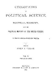 Cyclopaedia of Political Science, Political Ecomony, and of the Political History of the United States: Volume 1
