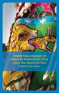 Competing Visions of India in World Politics Book