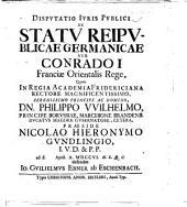 Resp. Disputatio Juris Publici de statu reipublicæ Germanicæ sub Conrado I. Franciæ Orientalis Rege. Præs. N. H. Gundlingio
