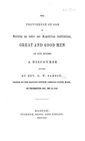 The Providence of God in Raising Up, Under Our Republican Institutions, Great and Good Men as Our Rulers; a Discourse [on Judges Ii. 18] Delivered on Thanksgiving Day Nov. 25. 1852
