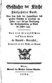 Geschichte der Kirche: Von dem Falle der Hauptstüzen des großen Schisma in Occident im Jahre 1440 bis zur Vertilgung der Kirchenspaltung zu Basel im Jahre 1449, Band 15
