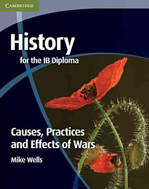 History for the IB Diploma  Causes  Practices and Effects of Wars PDF