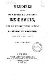 Memoires inedits de madame la comtesse de Genlis, sur le dix-huitieme siecle etla Revolution francaise depuis 1756 jusqu'a nos jours: Volume3