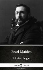 Pearl-Maiden by H. Rider Haggard - Delphi Classics (Illustrated)