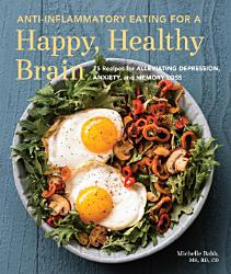 Anti Inflammatory Eating For A Happy Healthy Brain Book PDF