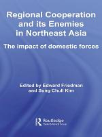 Regional Co operation and Its Enemies in Northeast Asia PDF