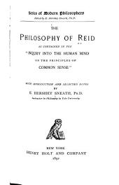 "The Philosophy of Reid as Contained in the ""Inquiry Into the Human Mind on the Principles of Common Sense""."