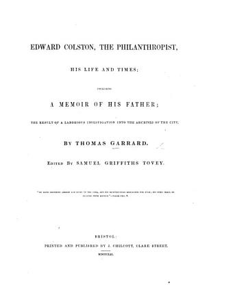 E  Colston  the philanthropist  his life and times  including a memoir of his father     Edited by S  G  Tovey PDF