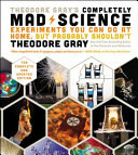 Theodore Gray's Completely Mad Science
